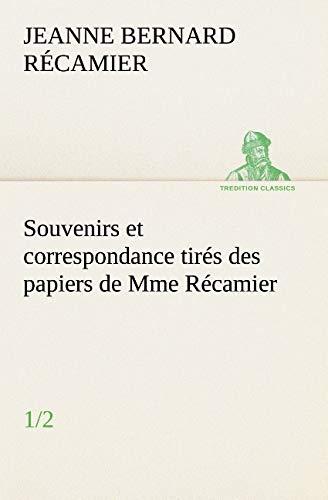 Souvenirs et correspondance tirés des papiers de Mme Récamier (1/2) (TREDITION CLASSICS)