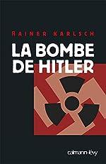 La Bombe de Hitler de Rainer Karlsch