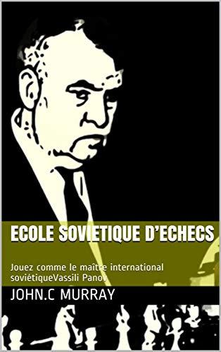 ECOLE SOVIETIQUE D'ECHECS : Jouez comme le maître international soviétiqueVassili Panov