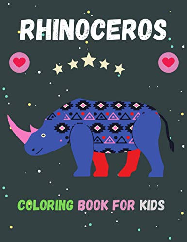 Rhinoceros Coloring Book For Kids: Stress Relief Rhinoceros Designs to Color For Kids and Toddlers