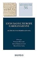 Lyon Dans L'europe Carolingienne: Autour D'agobard (816-840) (Haut Moyen Age)