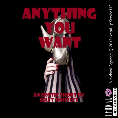Anything You Want     A College Student Becomes a Call Girl              By:                                                                                                                                 Sally Whitley                               Narrated by:                                                                                                                                 Jennifer Saucedo                      Length: 26 mins     2 ratings     Overall 4.5