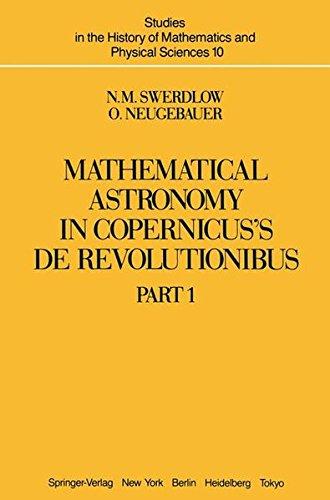 Mathematical Astronomy in Copernicus's De Revolutionibus by Noel Swerdlow and Otto Neugebauer