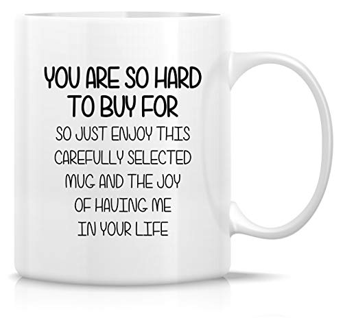 Retreez Funny Mug - You Are So Hard to Buy For Enjoy This Mug and the Joy 11 Oz Ceramic Coffee Mugs - Funny, Sarcasm, Sarcastic, Inspirational birthday gifts for friends, coworkers, siblings, dad, mom