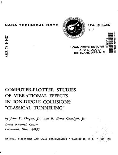 Computer-Plotter Studies Of Vibrational Effects In Ion-Dipole Collisions - Classical Tunneling (English Edition)