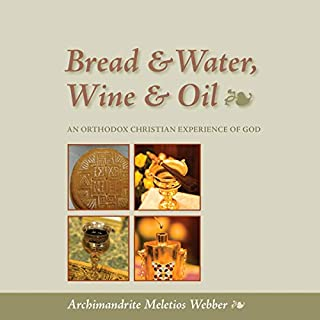 Bread & Water, Wine & Oil: An Orthodox Christian Experience of God audiobook cover art