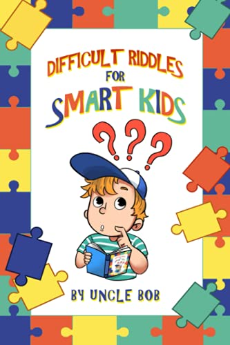 Difficult Riddles For Smart Kids: A Collection of Mind-Blowing Riddles and Fun Facts for Ages 7 to 12, Teens and Adults