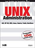 Unix administration : AIX, HP-UX, IRIX, Linux, Solaris, Tru64, UnixWare