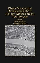 Direct Myocardial Revascularization: History, Methodology, Technology (Developments in Cardiovascular Medicine Book 211)
