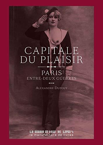 Capitale du plaisir: Paris entre deux guerres