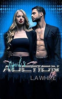 April's Auction: A techno Thriller Romance (April's series Book 1) by [L.A White]
