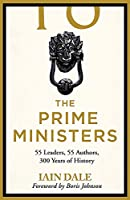 The Prime Ministers: 55 Leaders, 55 Authors, 300 Years of History