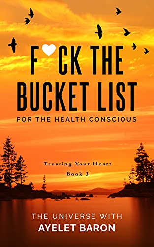 F*ck the Bucket List for the Health Conscious: Trusting Your Heart