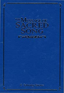 The Message of Sacred Song by O. Talmadge Spence (1999) Hardcover