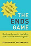 The Ends Game: How Smart Companies Stop Selling Products and Start Delivering Value (Management on the Cutting Edge)