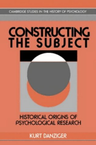 Constructing the Subject: Historical Origins of Psychological Research (Cambridge Studies in the His