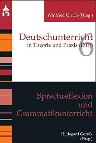Sprachreflexion und Grammatikunterricht (Deutschunterricht in Theorie und Praxis)