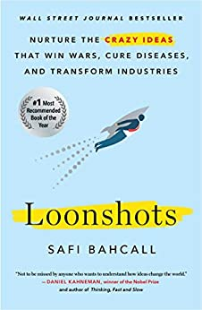 [Safi Bahcall]のLoonshots: How to Nurture the Crazy Ideas That Win Wars, Cure Diseases, and Transform Industries (English Edition)