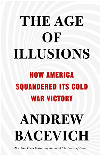 Image of The Age of Illusions: How America Squandered Its Cold War Victory