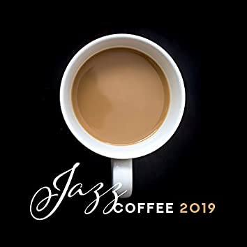 Jazz Coffee 2019 – Smooth Music for Relaxation, Restaurant, Jazz Vibrations, Mellow Jazz Tunes, Smooth Jazz Relaxation 2019