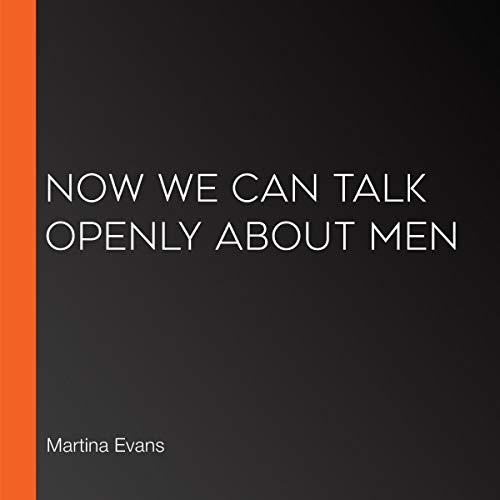 Couverture de Now We Can Talk Openly About Men