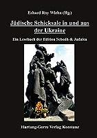 Juedische Schicksale in und aus der Ukraine: Ein Lesebuch der Edition Schoáh & Judaica