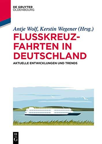 Flusskreuzfahrten in Deutschland: Aktuelle Entwicklungen und Trends (De Gruyter Studium) (German Edi
