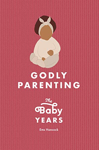 Godly Parenting – The Baby Years (English Edition)