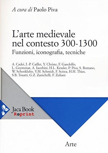 L'arte medievale nel contesto 300-1300. Funzioni, iconografia, tecniche