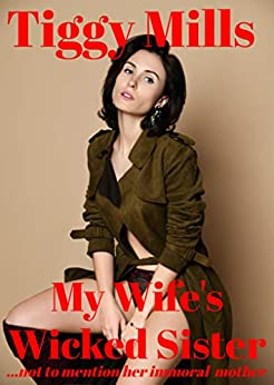 My Wife's Wicked Sister: ...not to mention her immoral mother by [Tiggy Mills]