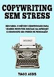 Copywriting Sem Stress: Descubra O Método Comprovado Para Vender Produtos Digitais Na Internet E Conquiste Seu Poder de Persuasão