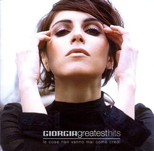 Giorgia - Greatest Hits: Le Cose Non Vanno Mai Come Credi