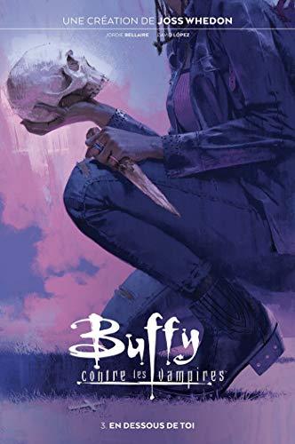 Buffy contre les Vampires T03: En dessous de toi