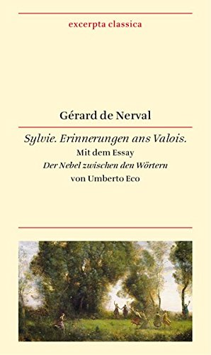 Sylvie: Erinnerungen ans Valois. Französisch – Deutsch. Mit dem Essay »Der Nebel zwischen den Wörtern« von Umberto Eco (Excerpta classica)