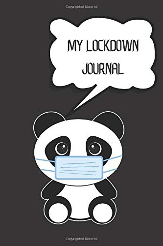 My Lockdown Journal: Notebook for Panda Lovers. Document your Daily Experience Living in Quarantine in 2020 and how you Survived Social Distance and Isolation