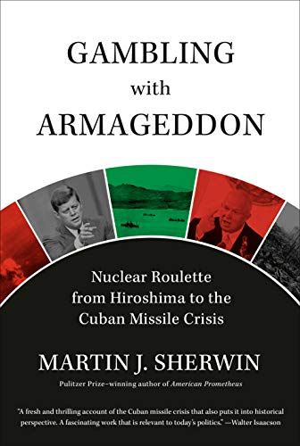 Compare Textbook Prices for Gambling with Armageddon: Nuclear Roulette from Hiroshima to the Cuban Missile Crisis Illustrated Edition ISBN 9780307266880 by Sherwin, Martin J.