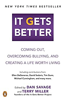 It Gets Better: Coming Out, Overcoming Bullying, and Creating a Life Worth Living by [Dan Savage, Terry Miller]