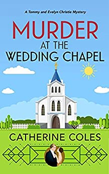 Murder at the Wedding Chapel: A 1920s cozy mystery (A Tommy & Evelyn Christie Mystery Book 5) by [Catherine Coles]