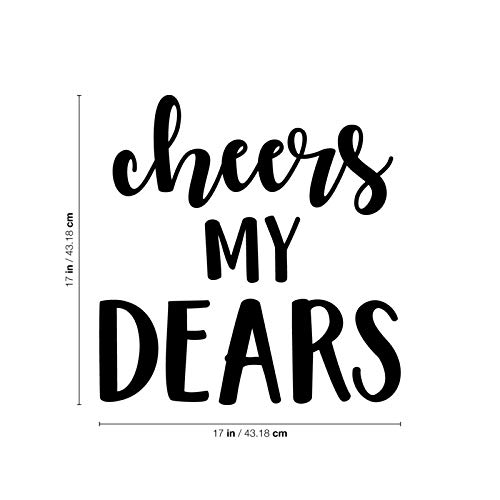 "Vinyl Wall Art Decal - Cheers My Dears - 17"" x 17"" - Trendy Modern Alcohol Drink"