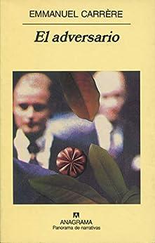 El adversario (Panorama de narrativas nº 461) (Spanish Edition) by [Emmanuel Carrère, Jaime Zulaika]