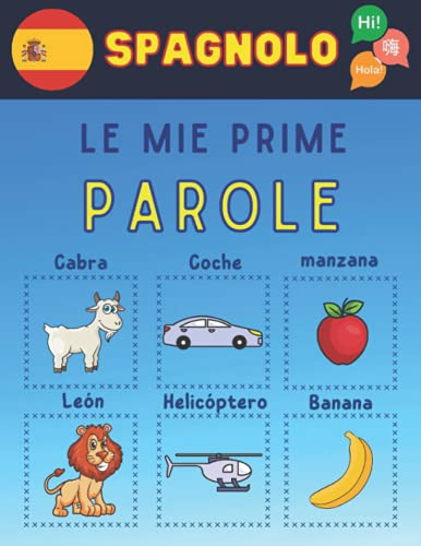 le mie prime parole in spagnolo: Impara il vocabolario spagnolo di base con bellissime immagini colorate per imparare la lingua spagnola per bambini e adulti