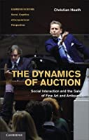 The Dynamics of Auction: Social Interaction and the Sale of Fine Art and Antiques (Learning in Doing: Social, Cognitive and Computational Perspectives)