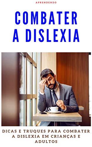 Combater a dislexia: Dicas e truques Para combater a dislexia em crianças e adultos