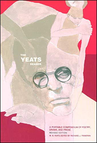 The Yeats Reader Revised Edition A Portable Compendium Of Poetry Drama And Prose