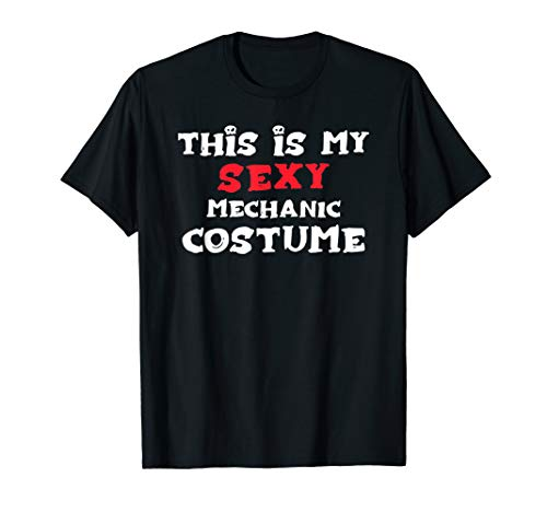 This is my Sexy MECHANIC Costume Halloween Costume MECHANICS T-Shirt