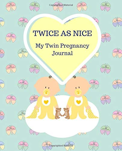 TWICE AS NICE My Twin Pregnancy Journal: 164 pages Week by Week Twin Pregnancy to Birth Memory Journal Scrapbook | Appointment Planner | Checklists and Featured Sections | Gloss Cover
