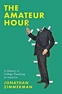 The Amateur Hour: A History of College Teaching in America