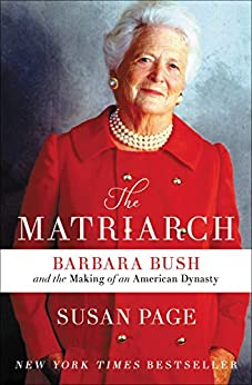 The Matriarch: Barbara Bush and the Making of an American Dynasty by [Susan Page]
