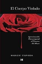 El Cuerpo Violado: Aproximación psicocorporal al trauma del abuso (Spanish Edition)