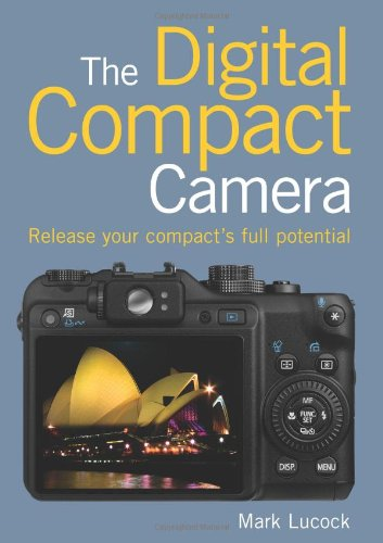 The Digital Compact Camera: Release Your Compact's Full Potential